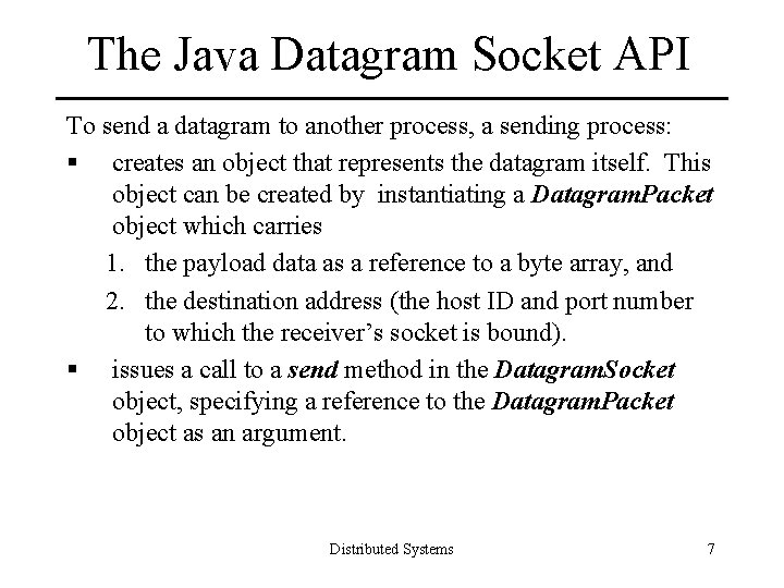 The Java Datagram Socket API To send a datagram to another process, a sending