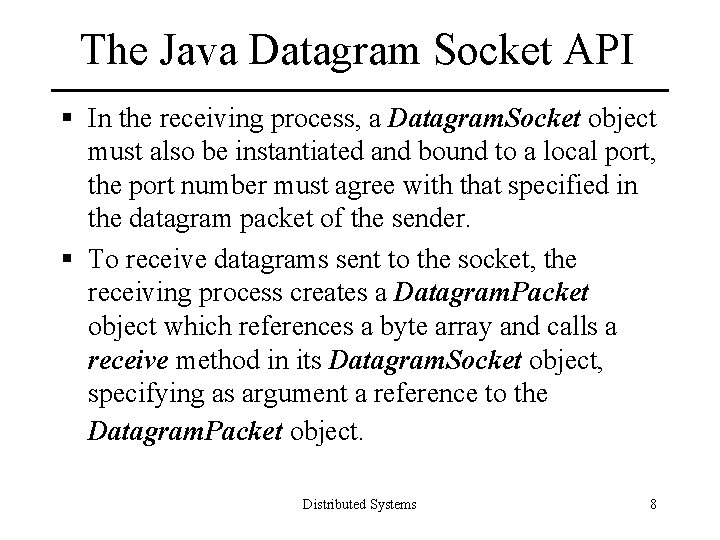 The Java Datagram Socket API § In the receiving process, a Datagram. Socket object