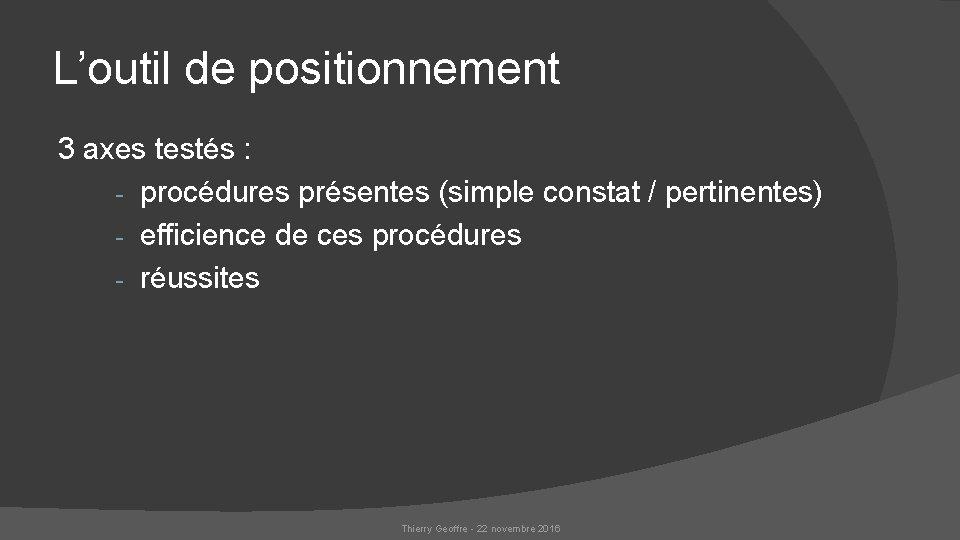 L'outil de positionnement 3 axes testés : - procédures présentes (simple constat / pertinentes)