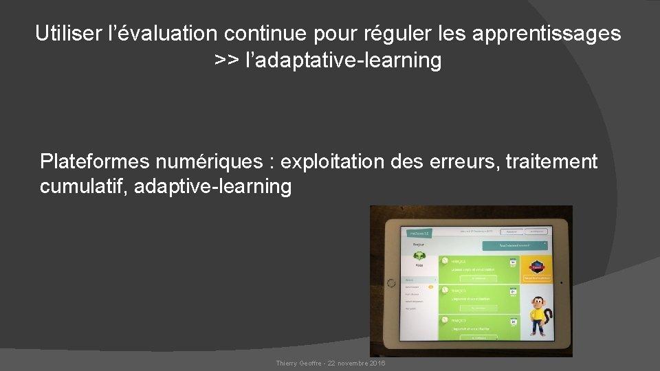 Utiliser l'évaluation continue pour réguler les apprentissages >> l'adaptative-learning Plateformes numériques : exploitation des