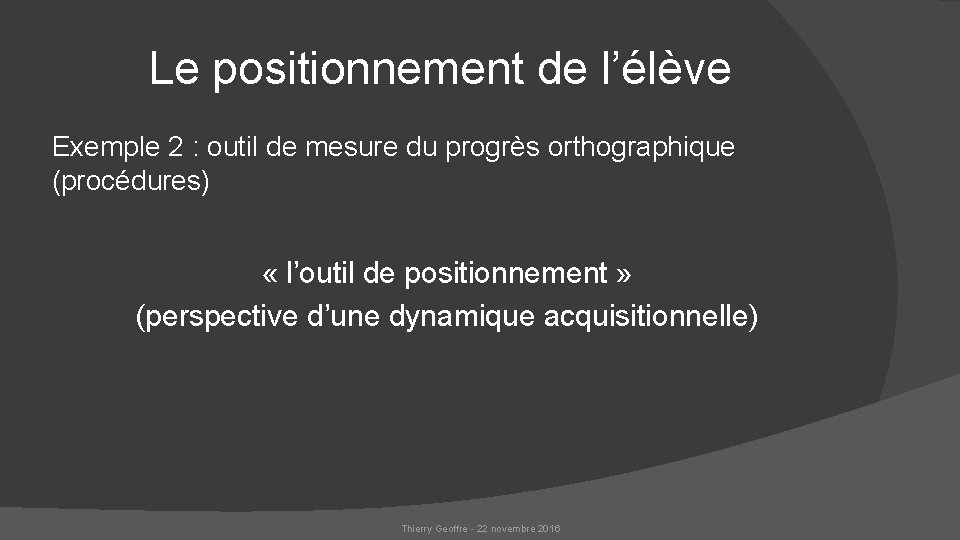 Le positionnement de l'élève Exemple 2 : outil de mesure du progrès orthographique (procédures)