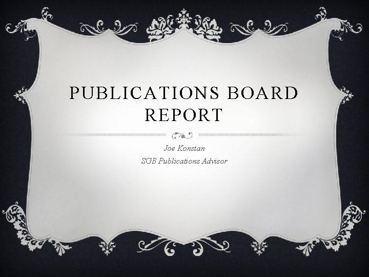 PUBLICATIONS BOARD REPORT Joe Konstan SGB Publications Advisor