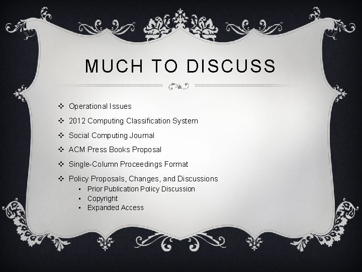 MUCH TO DISCUSS v Operational Issues v 2012 Computing Classification System v Social Computing