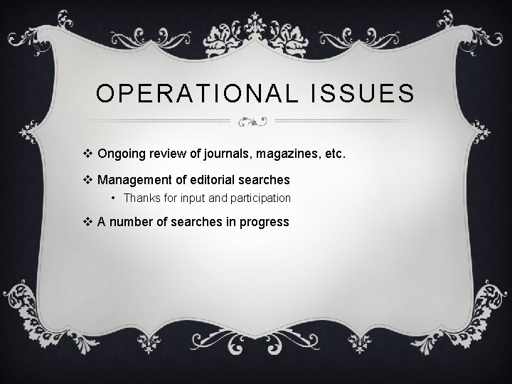 OPERATIONAL ISSUES v Ongoing review of journals, magazines, etc. v Management of editorial searches