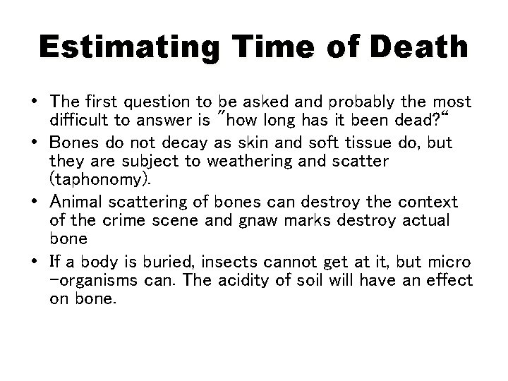 Estimating Time of Death • The first question to be asked and probably the