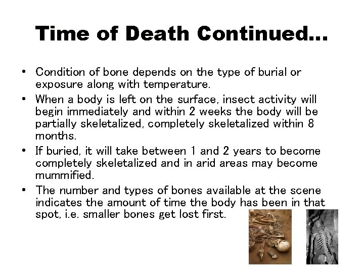 Time of Death Continued… • Condition of bone depends on the type of burial