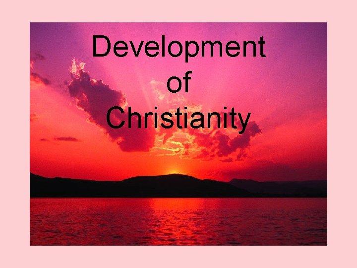 Development of Christianity
