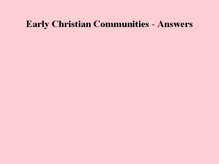 Early Christian Communities - Answers