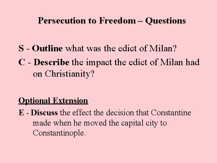 Persecution to Freedom – Questions S - Outline what was the edict of Milan?