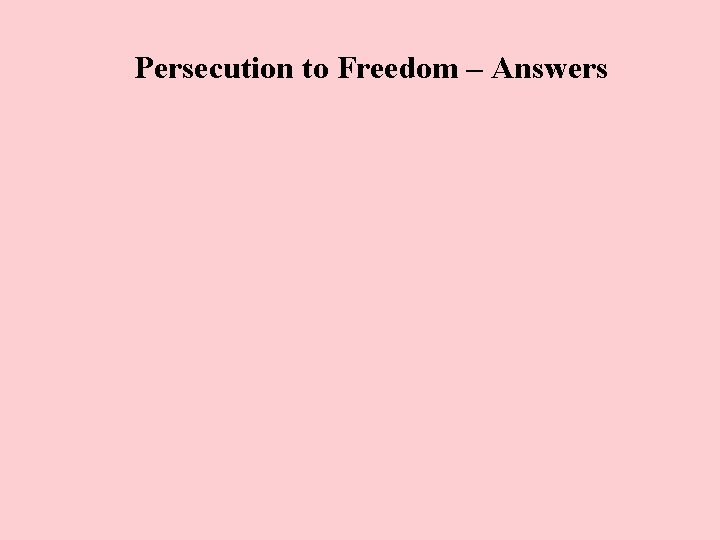 Persecution to Freedom – Answers