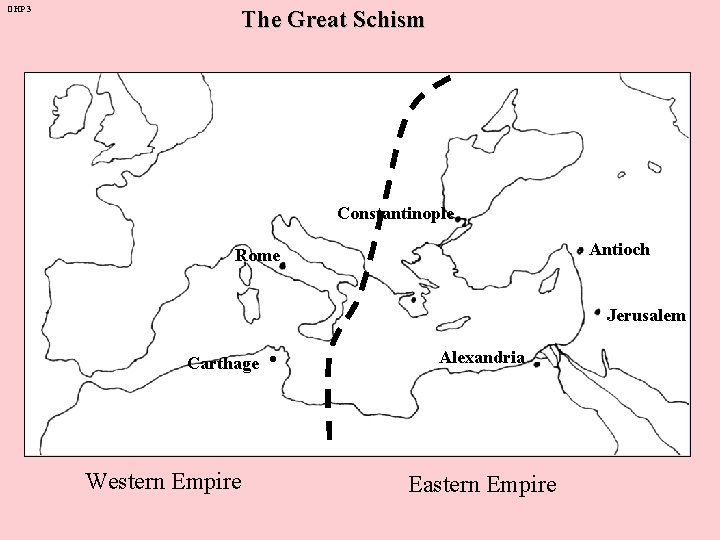 OHP 3 The Great Schism Constantinople Antioch Rome Carthage Western Empire . Jerusalem Alexandria