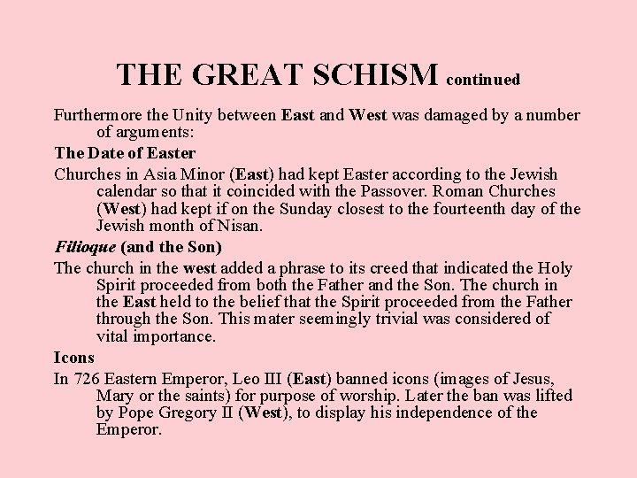 THE GREAT SCHISM continued Furthermore the Unity between East and West was damaged by