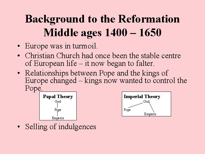Background to the Reformation Middle ages 1400 – 1650 • Europe was in turmoil.
