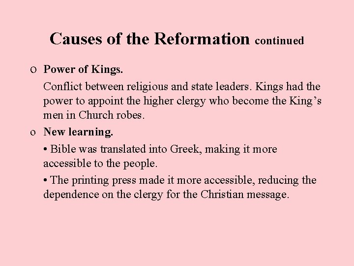 Causes of the Reformation continued o Power of Kings. Conflict between religious and state