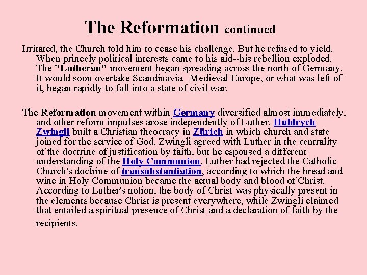 The Reformation continued Irritated, the Church told him to cease his challenge. But he
