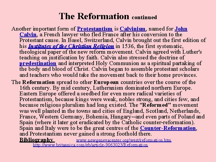 The Reformation continued Another important form of Protestantism is Calvinism, named for John Calvin,