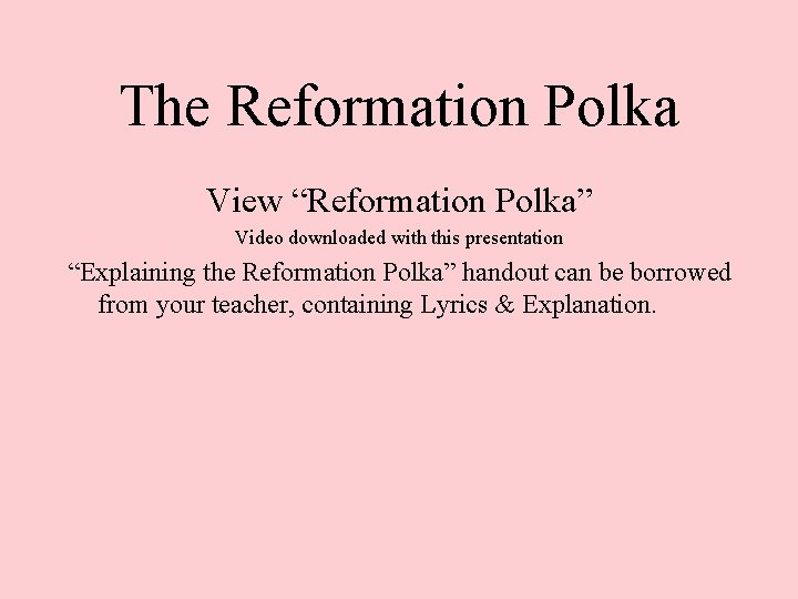 """The Reformation Polka View """"Reformation Polka"""" Video downloaded with this presentation """"Explaining the Reformation"""