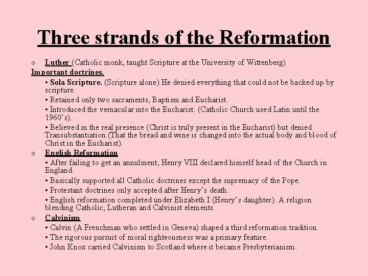Three strands of the Reformation o Luther (Catholic monk, taught Scripture at the University