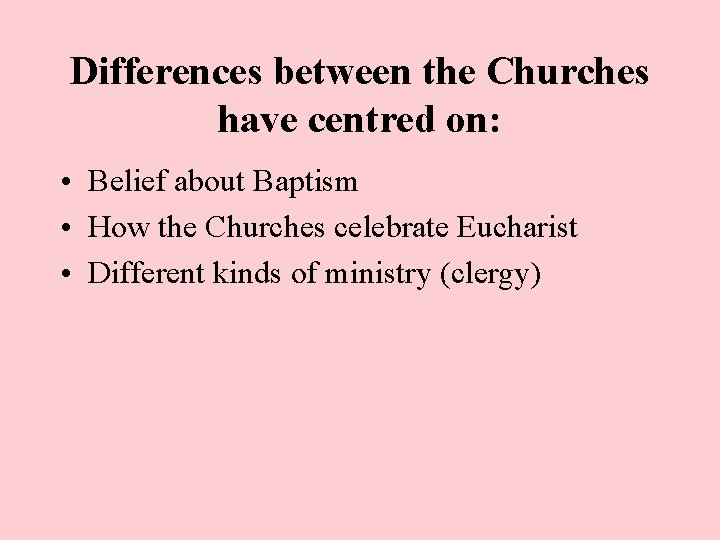 Differences between the Churches have centred on: • Belief about Baptism • How the