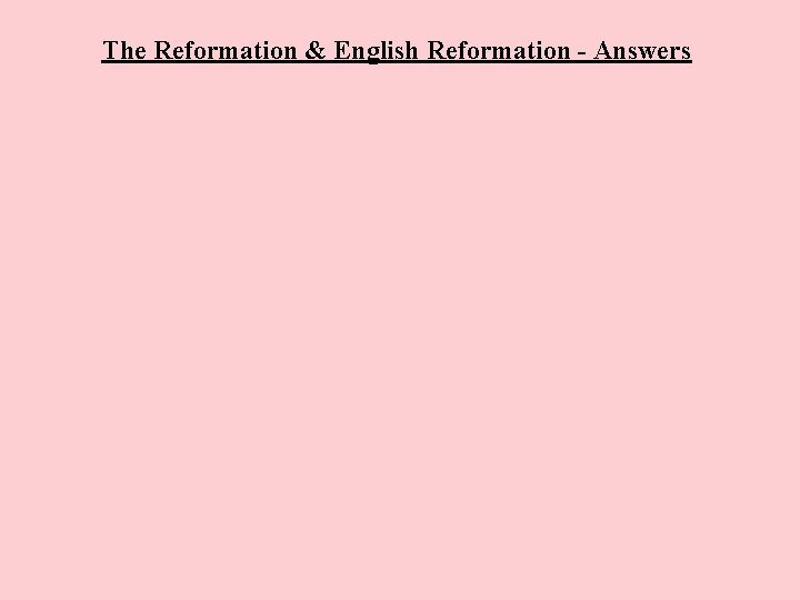 The Reformation & English Reformation - Answers