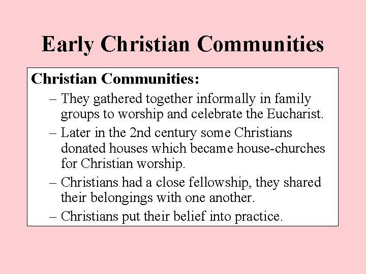 Early Christian Communities: – They gathered together informally in family groups to worship and