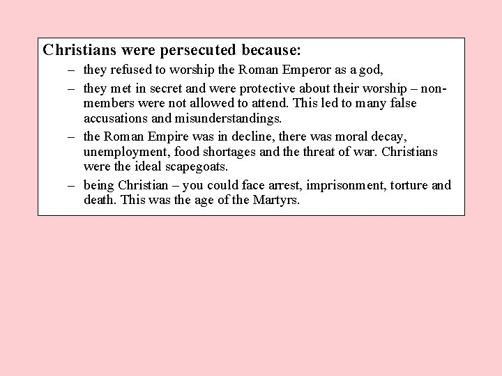 Christians were persecuted because: – they refused to worship the Roman Emperor as a