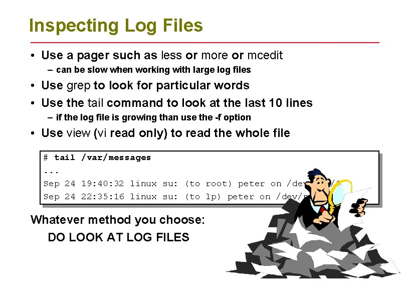 Inspecting Log Files • Use a pager such as less or more or mcedit
