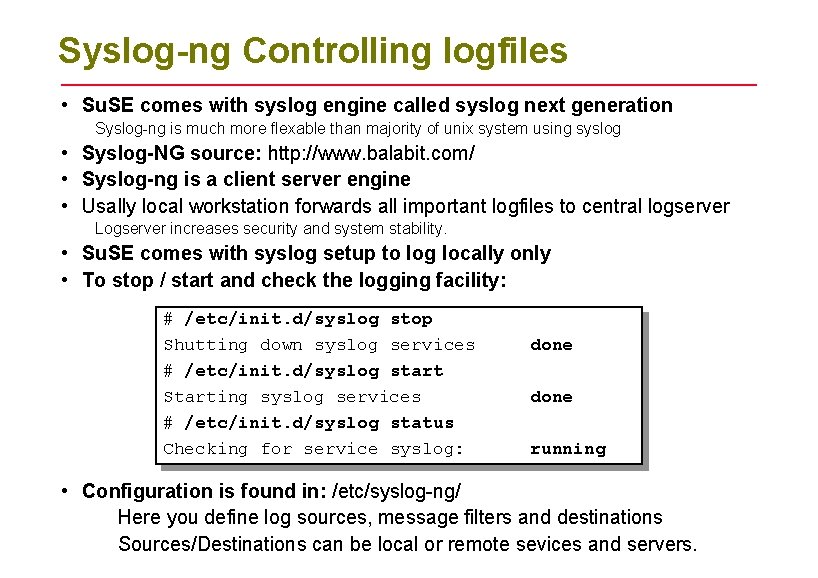 Syslog-ng Controlling logfiles • Su. SE comes with syslog engine called syslog next generation
