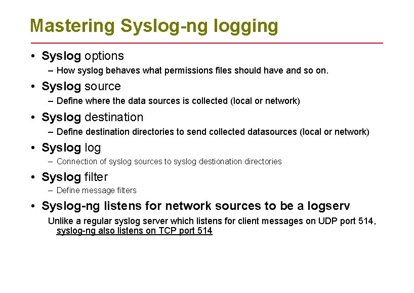 Mastering Syslog-ng logging • Syslog options – How syslog behaves what permissions files should
