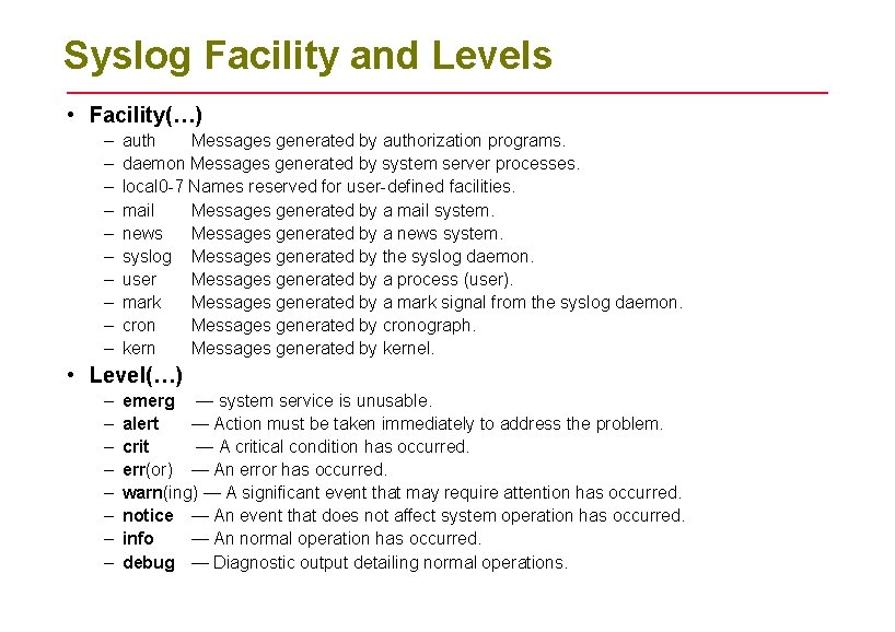 Syslog Facility and Levels • Facility(…) – – – – – auth Messages generated