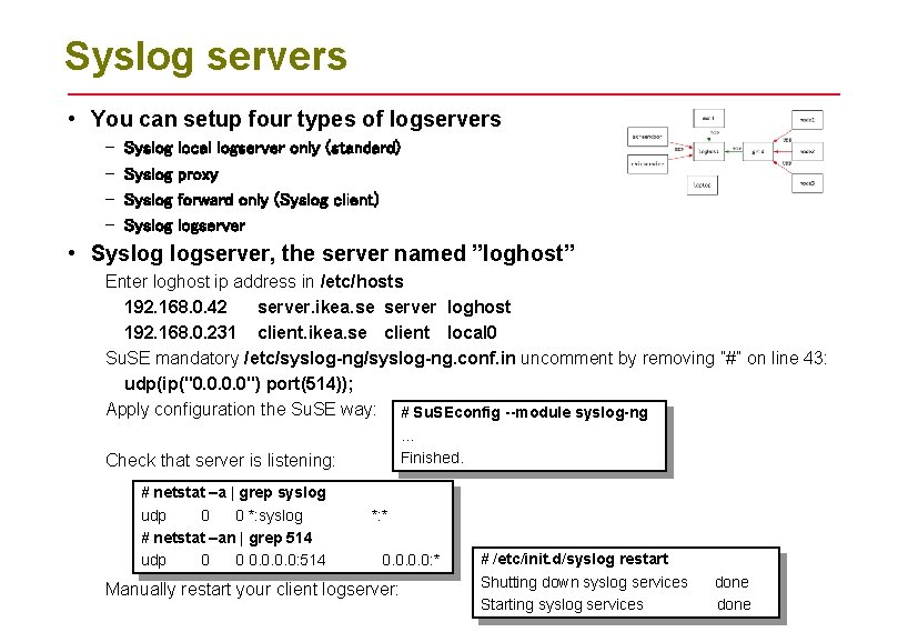 Syslog servers • You can setup four types of logservers – – Syslog local