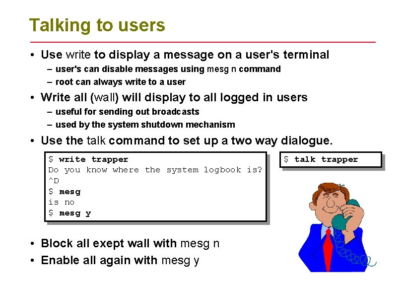Talking to users • Use write to display a message on a user's terminal