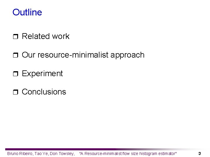 Outline r Related work r Our resource-minimalist approach r Experiment r Conclusions Bruno Ribeiro,