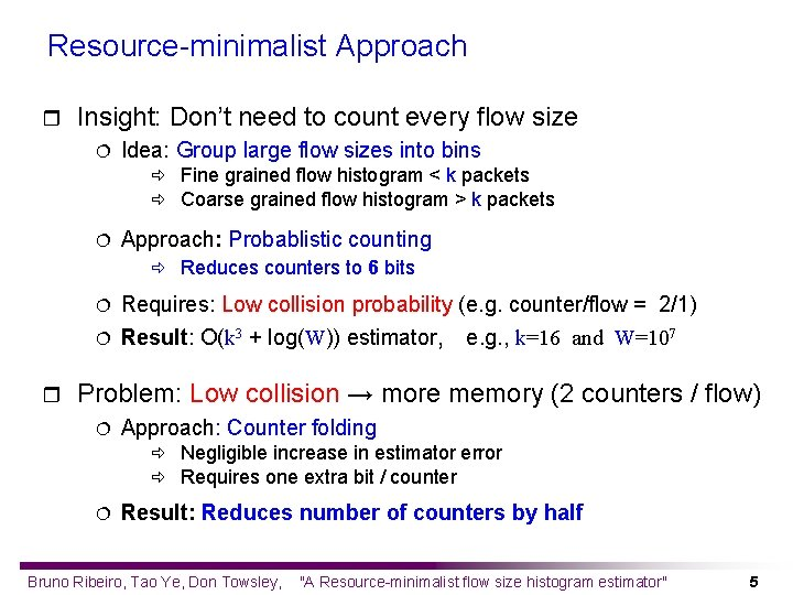 Resource-minimalist Approach r Insight: Don't need to count every flow size ¦ Idea: Group