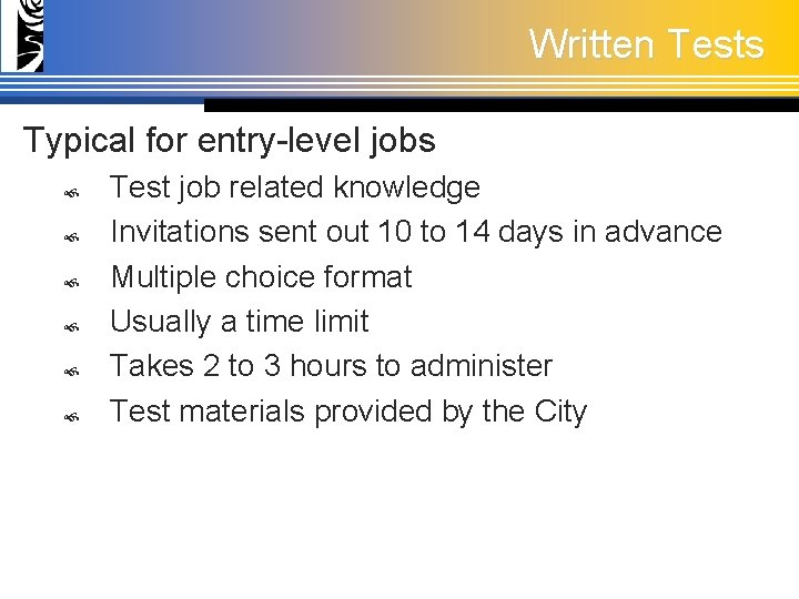 Written Tests Typical for entry-level jobs Test job related knowledge Invitations sent out 10