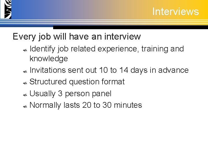 Interviews Every job will have an interview Identify job related experience, training and knowledge