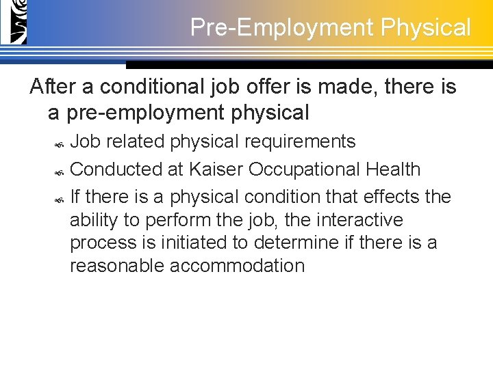 Pre-Employment Physical After a conditional job offer is made, there is a pre-employment physical