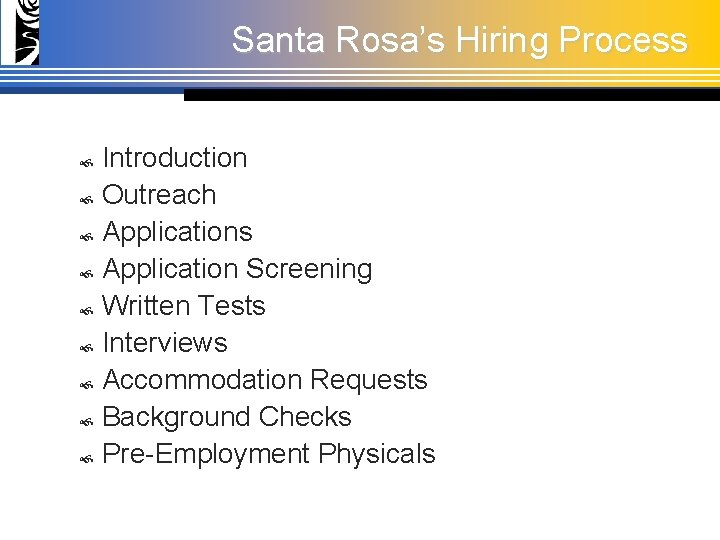 Santa Rosa's Hiring Process Introduction Outreach Applications Application Screening Written Tests Interviews Accommodation Requests