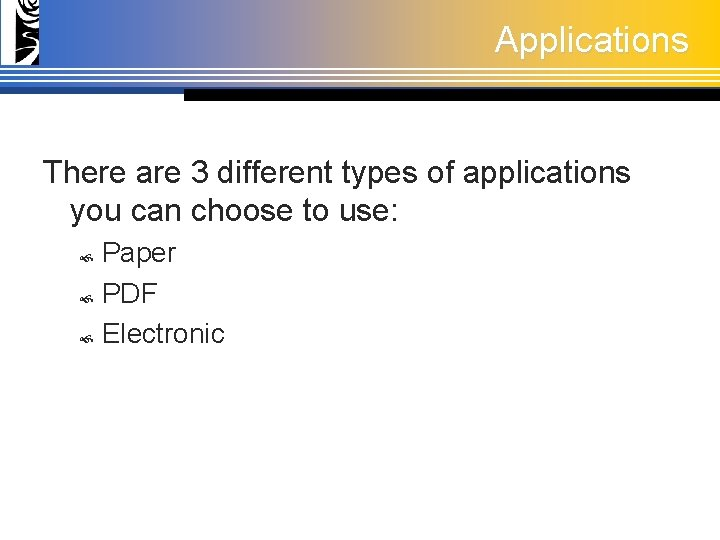 Applications There are 3 different types of applications you can choose to use: Paper