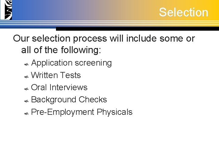 Selection Our selection process will include some or all of the following: Application screening