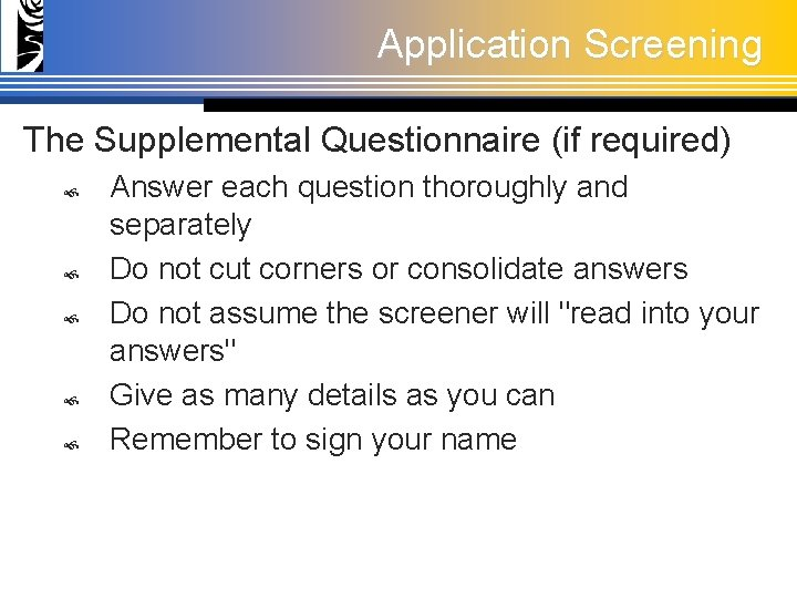 Application Screening The Supplemental Questionnaire (if required) Answer each question thoroughly and separately Do