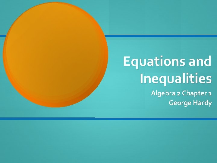 Equations and Inequalities Algebra 2 Chapter 1 George Hardy