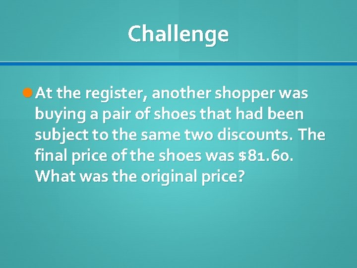 Challenge At the register, another shopper was buying a pair of shoes that had