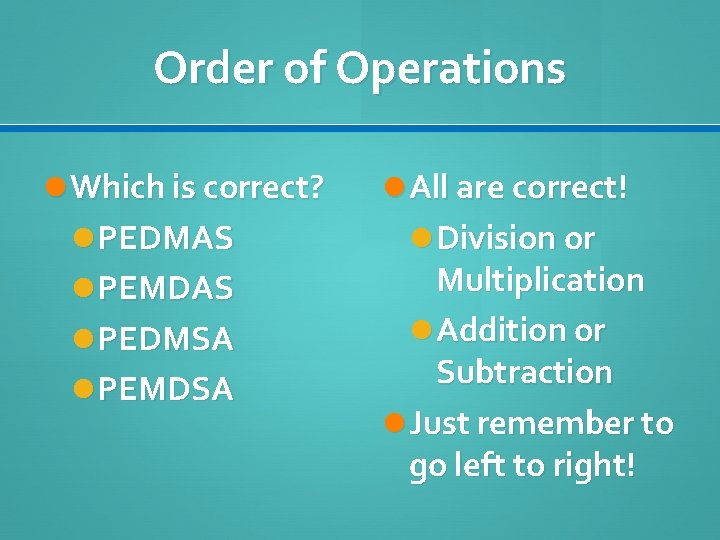 Order of Operations Which is correct? PEDMAS PEMDAS PEDMSA PEMDSA All are correct! Division