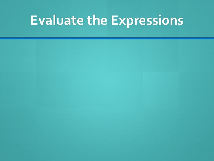 Evaluate the Expressions