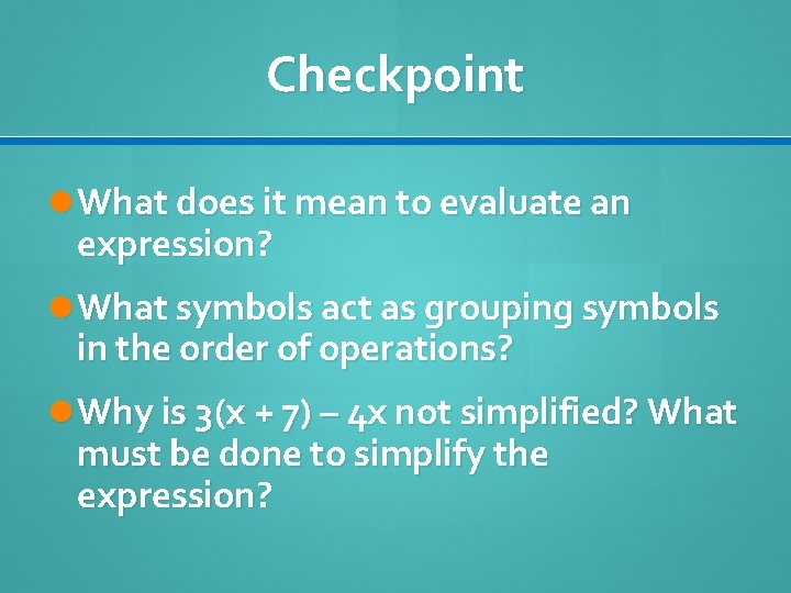 Checkpoint What does it mean to evaluate an expression? What symbols act as grouping