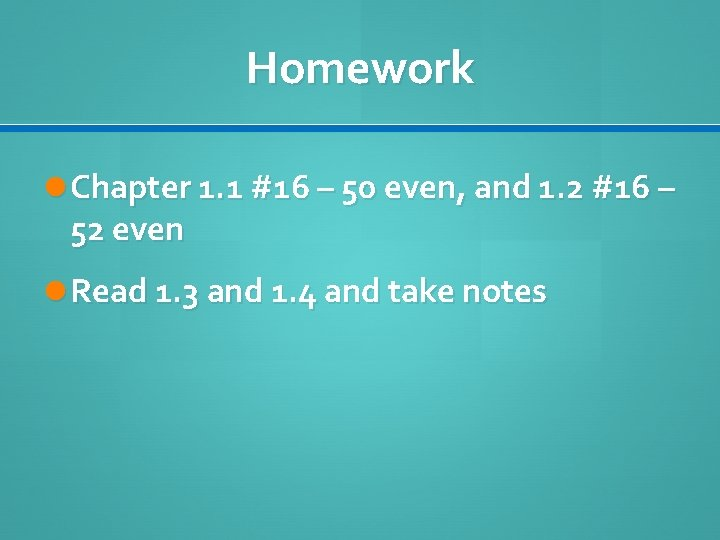 Homework Chapter 1. 1 #16 – 50 even, and 1. 2 #16 – 52