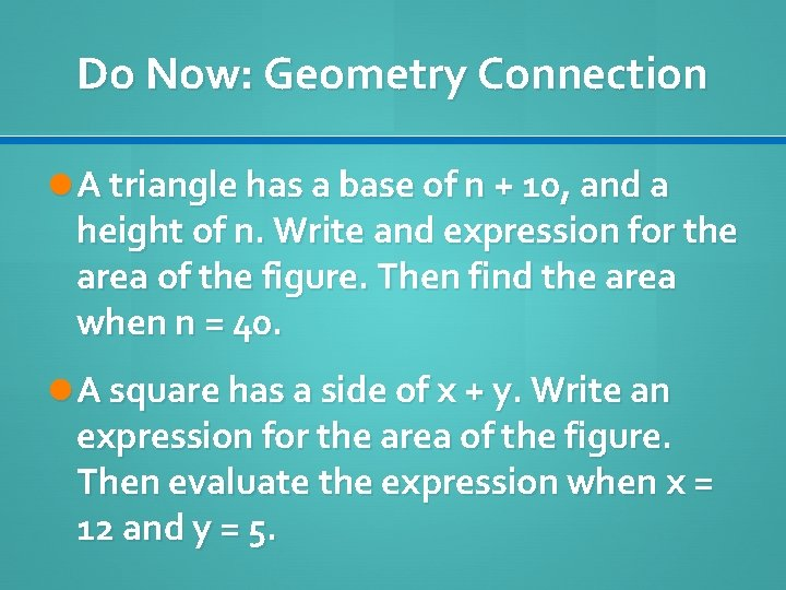 Do Now: Geometry Connection A triangle has a base of n + 10, and