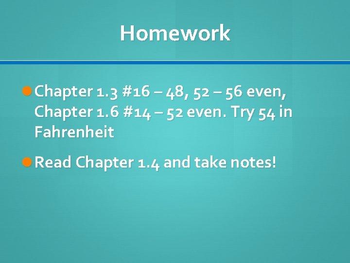Homework Chapter 1. 3 #16 – 48, 52 – 56 even, Chapter 1. 6