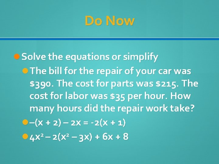 Do Now Solve the equations or simplify The bill for the repair of your